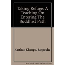 Taking Refuge: A Teaching On Entering The Buddhist Path