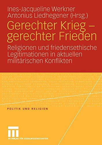 Gerechter Krieg - Gerechter Frieden: Religionen und Friedensethische Legitimationen in Aktuellen Militärischen Konflikten (Politik und Religion)
