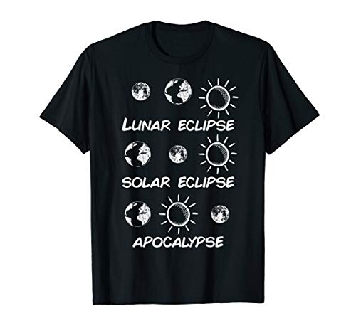 Lunar Solar Eclipse and Apocalypse Shirt Funny Science Gift T-Shirt -