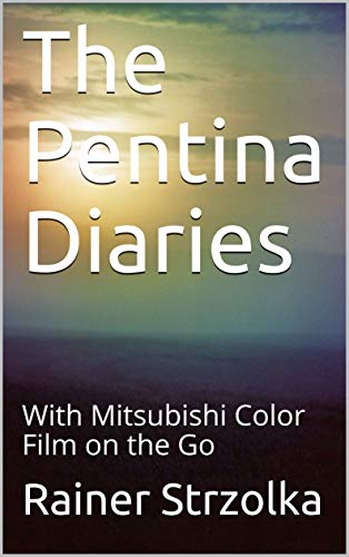 The Pentina Diaries: With Mitsubishi Color Film on the Go (English Edition)