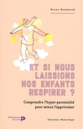Et si nous laissions nos enfants respirer? : comprendre l'hyper-parentalité pour mieux l'apprivoiser