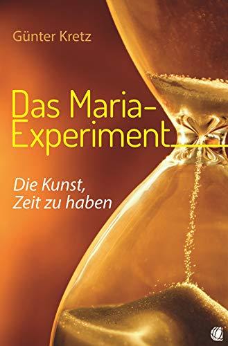 Das Maria-Experiment: Die Kunst, Zeit zu haben