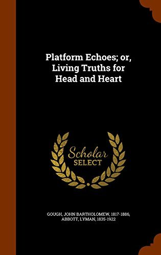 Platform Echoes; or, Living Truths for Head and Heart by John Bartholomew Gough (2015-10-21)