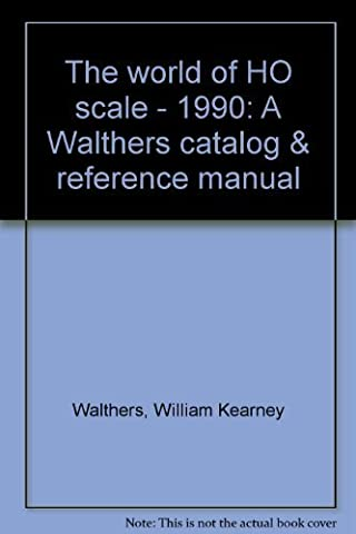 The world of HO scale - 1990: A Walthers catalog & reference manual