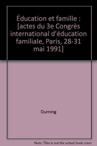 Éducation et famille : [actes du 3e Congrès international d'éducation familiale, Paris, 28-31 mai 1991]