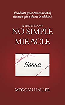 No Simple Miracle: A Short Story for Christmas (Hand-Me-Downs Book 3) by [Haller, Meggan]