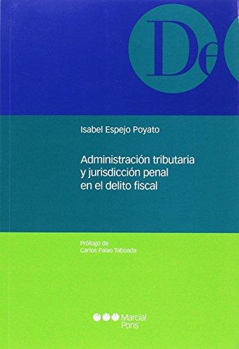 Administración tributaria y jurisdicción penal en el delito fiscal (Monografías jurídicas)