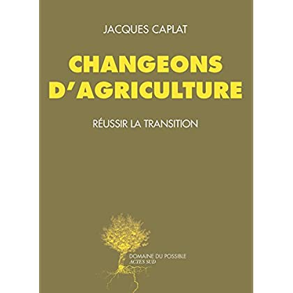 Changeons d'agriculture: Réussir la transition (Domaine du possible)