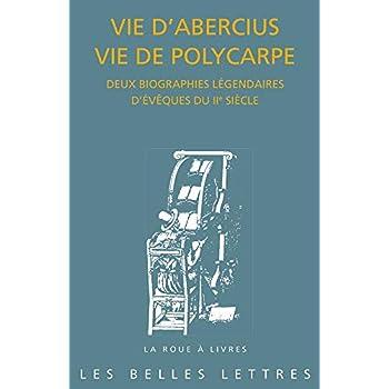 Vie d'Abercius Vie de Polycarpe: Deux biographies légendaires d'évêques du IIe siècle