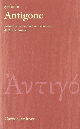 Antigone. Testo greco a fronte di Sofocle,D. Susanetti