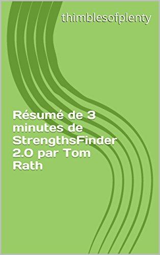 Résumé de 3 minutes de StrengthsFinder 2.0 par Tom Rath (thimblesofplenty 3 Minute Business Book Summary t. 1)