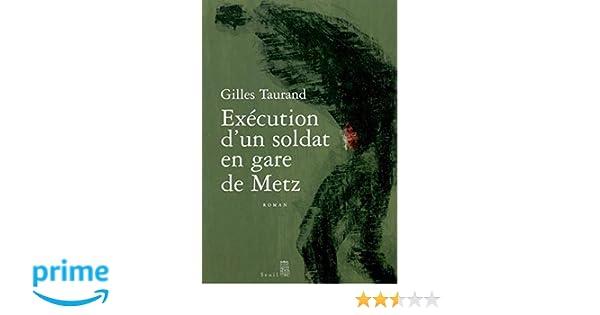 9c3b97a33d88d7 Amazon.fr - Exécution d un soldat en gare de Metz - Gilles Taurand - Livres