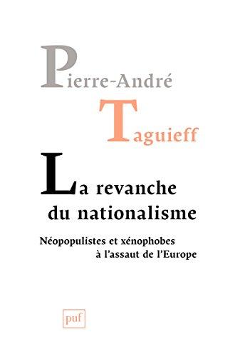 La revanche du nationalisme: Néopopulistes et xénophobes à l'assaut de l'Europe