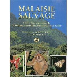 Malaisie sauvage.faune flore et paysages de la malaisie péninsulaire, du sarawak et du sabah.
