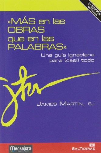 «Más en las obras que en las palabras»: Una guía ignaciana para (casi) todo (Principio y Fundamento) por James Martin SJ