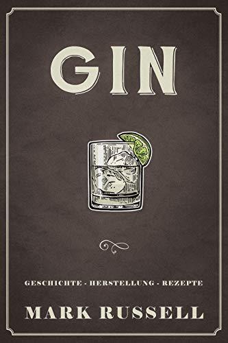 Gin: Geschichte - Herstellung - Rezepte (Gin Buch 1)
