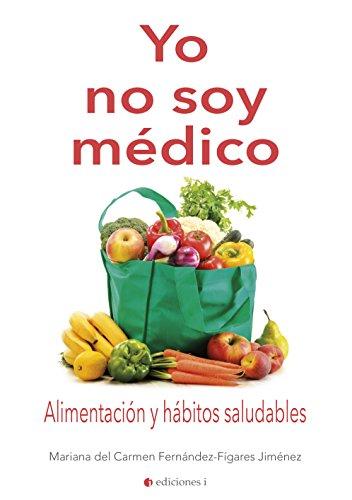 YO NO SOY MÉDICO por MARIANA DEL CARMEN FERNÁNDEZ-FÍGARES JIMÉNEZ