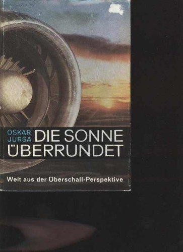 Jurska die Sonne überrundet Welt aus der Überschallperspektive, Fackel 1968, 271 Seiten, toll bebilderte Fluggeschichte