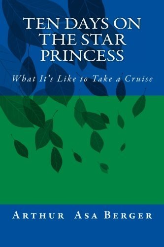 ten-days-on-the-star-princess-what-its-like-to-take-a-cruise-by-arthur-asa-berger-phd-2015-01-30