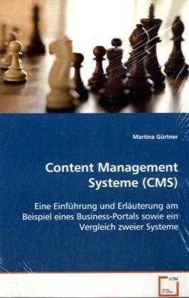 Content Management Systeme (CMS): Eine Einführung und Erläuterung am Beispiel einesBusiness-Portals sowie ein Vergleich zweier Systeme