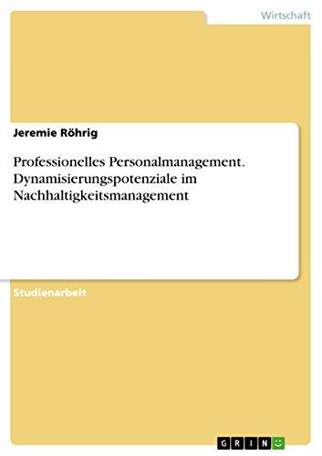 Professionelles Personalmanagement. Dynamisierungspotenziale im Nachhaltigkeitsmanagement