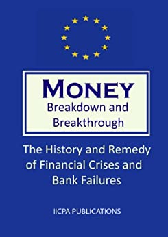 Money. Breakdown and Breakthrough. The History and Remedy of Financial Crises and Bank Failures. (1st Edition) (English Edition) di [Schemmann, Michael]