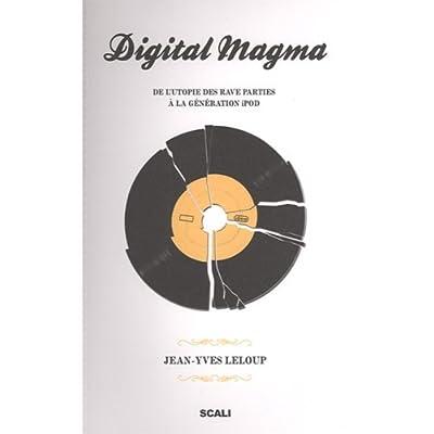 Digital Magma : De l'utopie des rave parties à la génération iPod