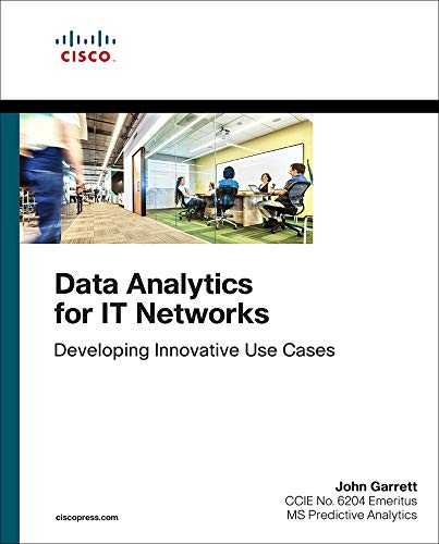Data Analytics for IT Networks: Developing Innovative Use Cases (Networking Technology) (English Edition)