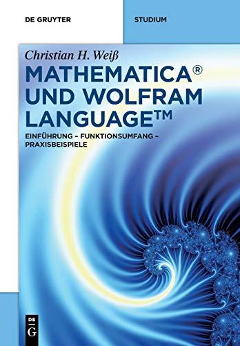 Mathematica und Wolfram Language: Einführung - Funktionsumfang - Praxisbeispiele (De Gruyter STEM)
