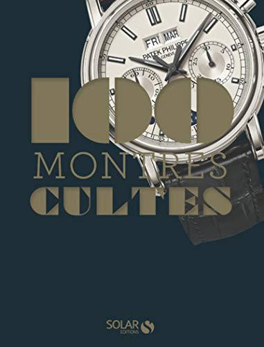 Les 100 montres cultes par Thierry GASQUEZ