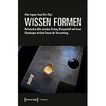 WISSEN FORMEN: Performative Akte zwischen Bildung, Wissenschaft und Kunst. Erkundungen mit dem Theater der Versammlung