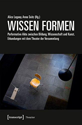 WISSEN FORMEN: Performative Akte zwischen Bildung, Wissenschaft und Kunst. Erkundungen mit dem Theater der Versammlung (Formen Kunst)
