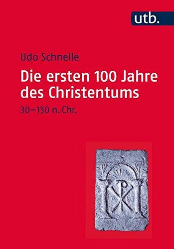 Die ersten 100 Jahre des Christentums 30-130 n.Chr.