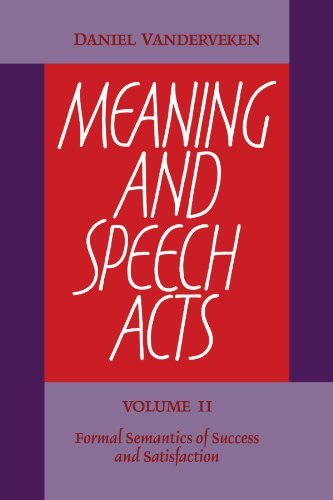 Meaning and Speech Acts: Volume 2, Formal Semantics of Success and Satisfaction by Daniel Vanderveken (2009-03-19)