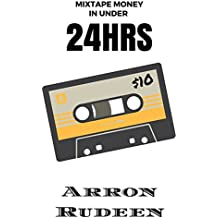 Mixtape Money in Under 24 Hours (English Edition)