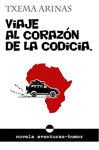 VIAJE AL CORAZÓN DE LA CODICIA (AVENTURA Y HUMOR nº 1) por Txema Arinas