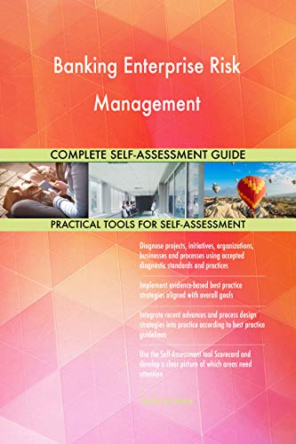 Banking Enterprise Risk Management All-Inclusive Self-Assessment - More than 700 Success Criteria, Instant Visual Insights, Comprehensive Spreadsheet Dashboard, Auto-Prioritized for Quick Results