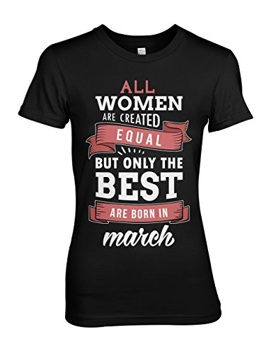 All Women Are Created Equal But Only The Best Are Born In March Geburtstag Damen T-Shirt Schwarz