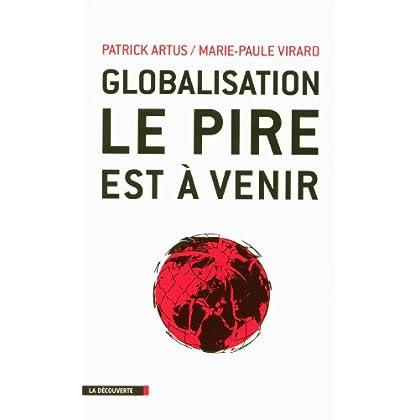 Globalisation, le pire est à venir (CAHIERS LIBRES)