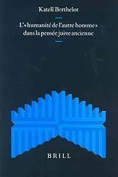 L' Humanite De L'Autre Homme Dans La Pensee Juive Ancienne (Supplements to the Journal for the Study of Judaism)