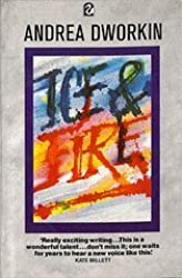 Ice and Fire by Andrea Dworkin (1987-03-06)