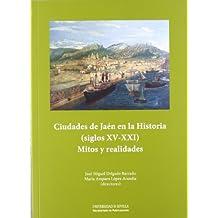Ciudades de Jaén en la Historia (siglos XV-XXI): Mitos y realidades (Serie Historia y Geografía)
