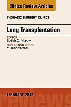 Lung Transplantation, An Issue Of Thoracic Surgery Clinics, E-book (the Clinics: Surgery) por Sudish Murthy epub