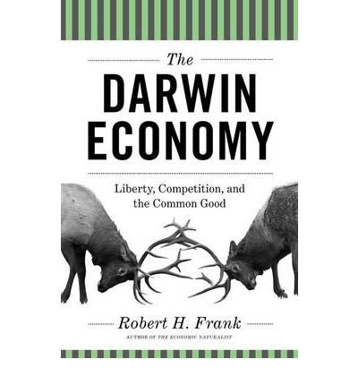 [(The Darwin Economy: Liberty, Competition, and the Common Good)] [ By (author) Robert H. Frank ] [September, 2012]