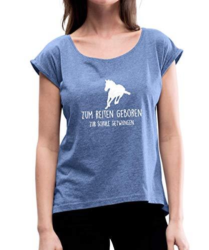 Spreadshirt Zum Reiten Geboren Zur Schule Gezwungen Frauen T-Shirt mit gerollten Ärmeln, S (36), Denim meliert