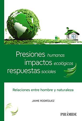 Presiones humanas, impactos ecológicos, respuestas sociales: Relaciones entre hombre y naturaleza (Ciencia Hoy) por Jaime Rodríguez Martínez