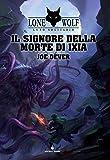 Il Signore della Morte di Ixia. Lupo solitario. Serie Grande Maestro Kai: 17