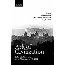 Ark of Civilization: Refugee Scholars and Oxford University, 1930-1945