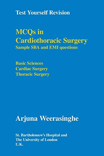 MCQs in Cardiothoracic Surgery: Sample SBA and EMI Questions - Basic Sciences, Cardiac Surgery, Thoracic Surgery: 0 (Test Yourself Revision)