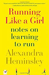 Running Like a Girl: Notes on Learning to Run: Written by Alexandra Heminsley, 2013 Edition, Publisher: Scribner Book Company [Hardcover]